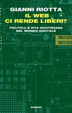 """La copertina del libro """"Il Web ci rende liberi?"""" di Gianni Riotta, pubblicato da Einaudi"""