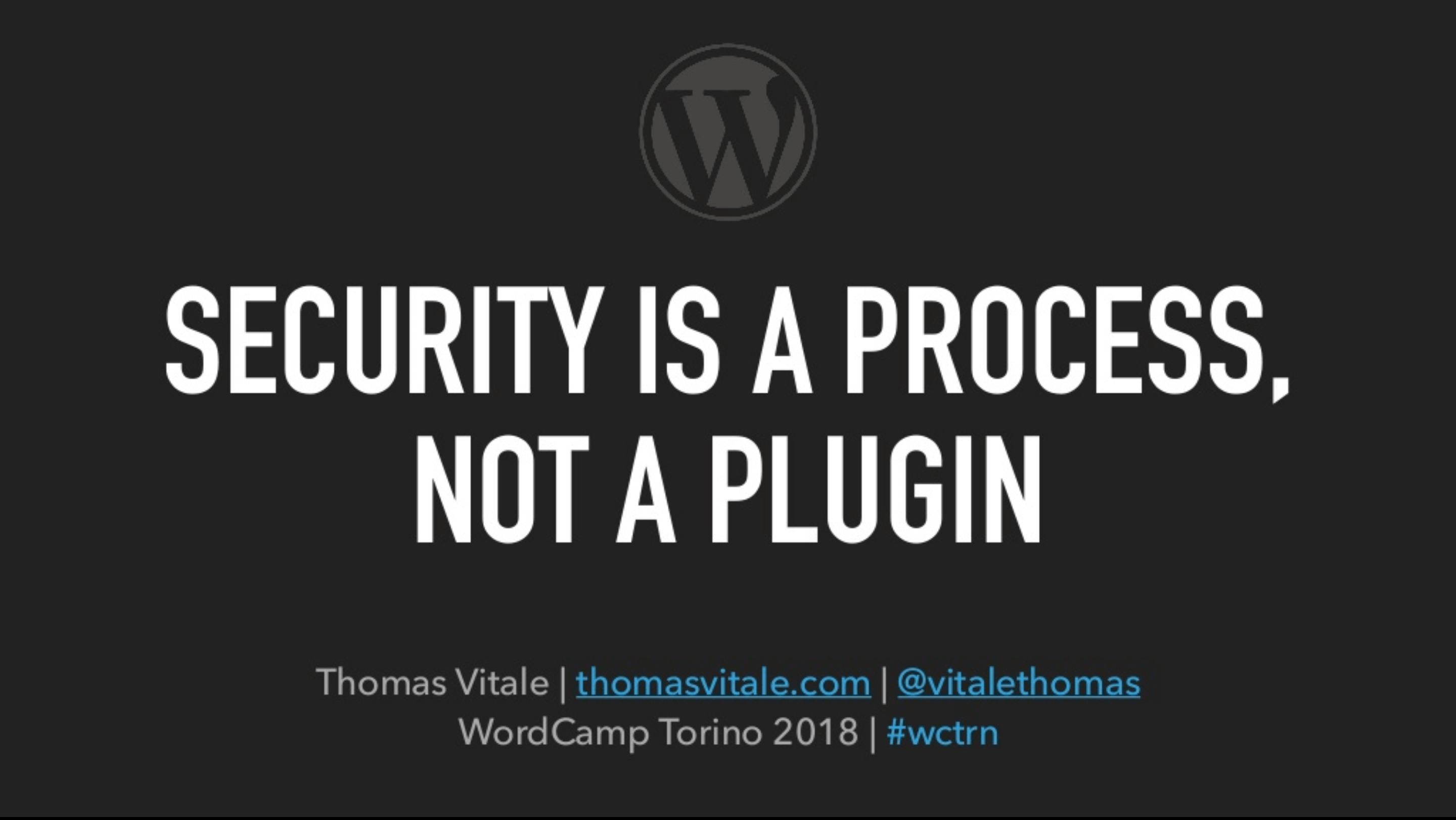 "WordCamp Torino 2018: ""Security Is a Process, Not a Plugin"" (Talk)"